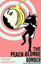 The Peach-Blonde Bomber ebook by John Zakour, Lawrence Ganem