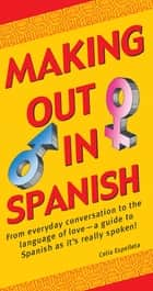 Making Out in Spanish ebook by Celia Espelleta