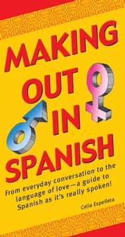 Making Out In Spanish - (Spanish Phrasebook) ebook by Celia Espelleta