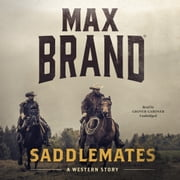 Saddlemates - A Western Story audiobook by Max Brand
