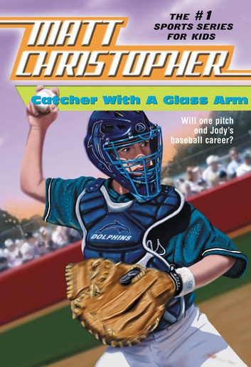 Catcher with a Glass Arm eBook by Matt Christopher