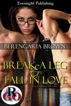 Break a Leg and Fall in Love ebook by