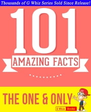 The One & Only - 101 Amazing Facts You Didn't Know - GWhizBooks.com ebook by G Whiz