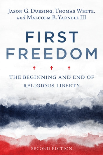 First Freedom - The Beginning and End of Religious Liberty ebook by