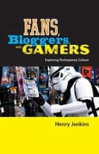 Fans, Bloggers, and Gamers ebook by Henry Jenkins
