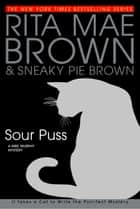 Sour Puss - A Mrs. Murphy Mystery ebook by Rita Mae Brown