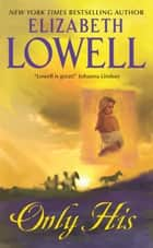 Only His ebook by Elizabeth Lowell