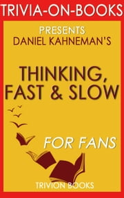 Thinking, Fast and Slow: By Daniel Kahneman (Trivia-On-Book) ebook by Trivion Books
