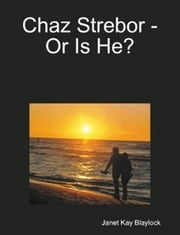 Chaz Strebor: Or Is He? ebook by Janet Blaylock