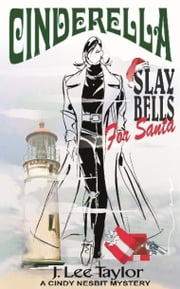 Cinderella: Slay Bells for Santa, A Cindy Nesbit Mystery ebook by J. Lee Taylor