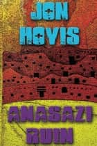 Anasazi Ruin ebook by Jon Hovis