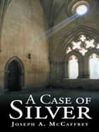 A Case of Silver eBook by Joseph A. McCaffrey
