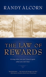 The Law of Rewards - Giving what you can't keep to gain what you can't lose. ebook by Randy Alcorn