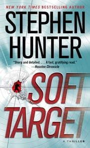 Soft Target: A Thriller - A Thriller ebook by Stephen Hunter