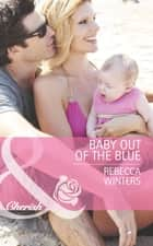 Baby out of the Blue (Mills & Boon Cherish) (Tiny Miracles, Book 1) ebook by Rebecca Winters