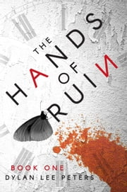 The Hands of Ruin: Book One ebook by Dylan Lee Peters