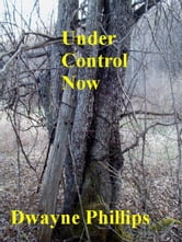 Under Control Now ebook by Dwayne Phillips