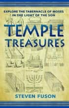 Temple Treasures:: Explore the Tabernacle of Moses in the Light of the Son ebook by ReadHowYouWant