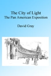 The City of Light: The Pan American Exposition ebook by David Gray