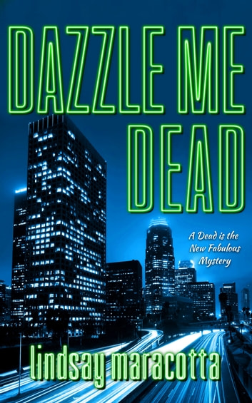 Dazzle Me Dead ebook by Lindsay Maracotta