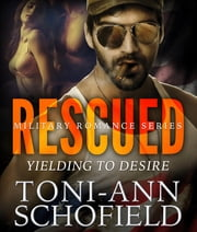 Rescued - Yielding To Desire ebook by Toni-Ann Schofield