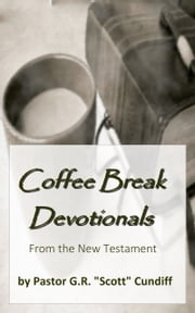 "Coffee Break Devotionals: from the New Testament ebook by GR ""Scott"" Cundiff"