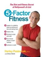5-Factor Fitness - The Diet and Fitness Secret of Hollywood's A-List ebook by M.Sc., Harley Pasternak, Ethan Boldt