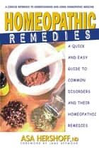 Homeopathic Remedies - A Quick and Easy Guide to Common Disorders and Their Homeopathic Remedies ebook by Asa Hershoff