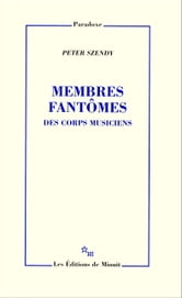 Membres fantômes. Des corps musiciens ebook by Peter Szendy