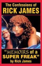 "Rick James - ""Memoirs of a Super Freak"" - The Confessions of Rick James eBook par Samuel P. Peabody, Rick James, Pittershawn Palmer, The Printed Page, Tony Rose, Yvonne Rose, Yvonne Rose, TR & YR,  Photo Concept"