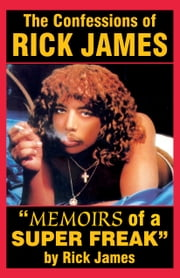 "Rick James - ""Memoirs of a Super Freak"" - The Confessions of Rick James ebook by Samuel P. Peabody,Rick James,Pittershawn Palmer,The Printed Page,Tony Rose,Yvonne Rose,Yvonne Rose,TR & YR, Photo Concept"