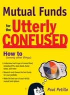 Mutual Funds for the Utterly Confused ebook by Paul Petillo