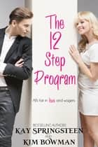 The 12 Step Program ebook by Kay Springsteen, Kim Bowman