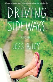 Driving Sideways - A Novel ebook by Jess Riley