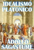 Idealismo Platonico ebook by Adolfo Sagastume