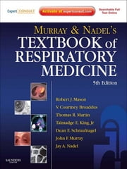 Murray and Nadel's Textbook of Respiratory Medicine - 2-Volume Set ebook by Robert J. Mason,Dean Schraufnagel,John F. Murray,Jay A. Nadel,V.Courtney Broaddus,Talmadge E King Jr.,Thomas R Martin