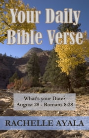 Your Daily Bible Verse - 366 Verses Correlated by Month and Day ebook by Rachelle Ayala