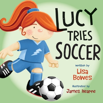 Lucy Tries Soccer ebook by Lisa Bowes