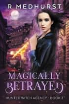 Magically Betrayed ebook by Rachel Medhurst