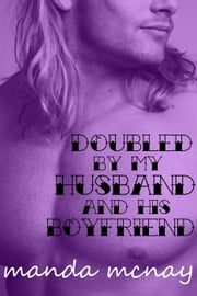Doubled by My Husband and His Boyfriend: A Double-Penetration Story - My Husband's Boyfriend ebook by Manda McNay