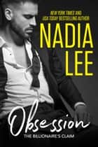 The Billionaire's Claim: Obsession ebook by Nadia Lee
