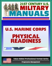 21st Century U.S. Military Manuals: U.S. Marine Corps (USMC) Marine Physical Readiness Training for Combat MCRP 3-02A ebook by Progressive Management