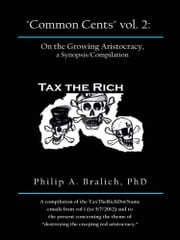 """Common Cents"" vol. 2: On the Growing Aristocracy, a Synopsis/Compilation ebook by Philip A. Bralich, PhD"
