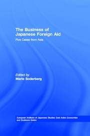 The Business of Japanese Foreign Aid - Five Cases from Asia ebook by Marie Soderberg