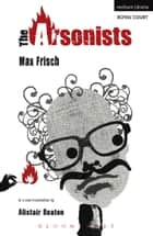 The Arsonists ebook by Max Frisch, Mr Alistair Beaton