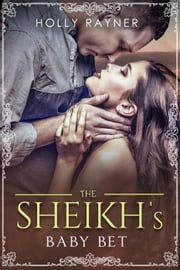 The Sheikh's Baby Bet - The Sheikh's New Baby, #1 ebook by Holly Rayner