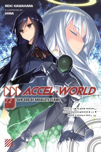 Accel World, Vol. 22 (light novel) - Sun God of Absolute Flame ebook by Reki Kawahara