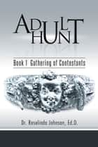 Adult Hunt - Book 1 Gathering of Contestants ebook by Dr. Roselinda Johnson, Ed.D.