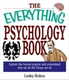 The Everything Psychology Book: Explore the Human Psyche and Understand Why We Do the Things We Do ebook by Lynda L. Warwick