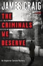 The Criminals We Deserve ebook by James Craig
